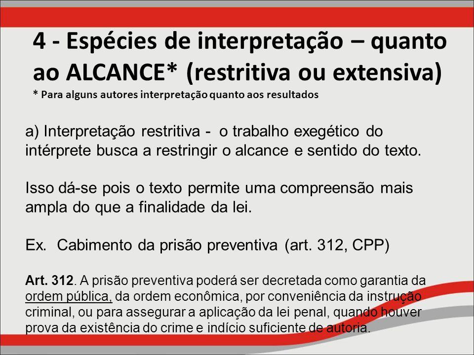 4 - Espécies de interpretação – quanto ao ALCANCE* (restritiva ou extensiva) * Para alguns autores interpretação quanto aos resultados a) Interpretaçã