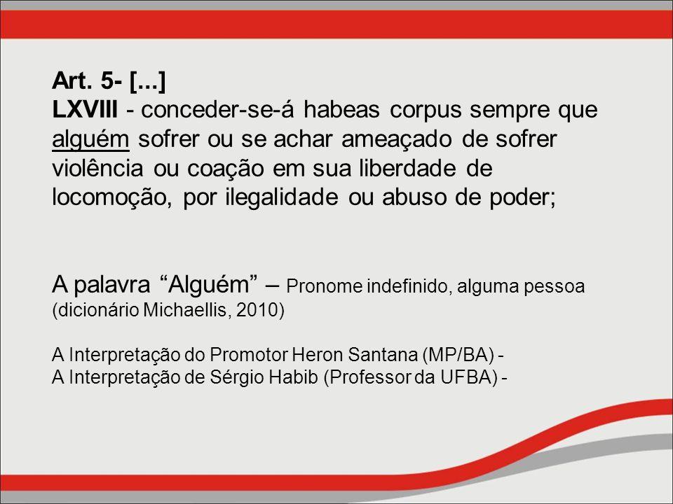 Art. 5- [...] LXVIII - conceder-se-á habeas corpus sempre que alguém sofrer ou se achar ameaçado de sofrer violência ou coação em sua liberdade de loc