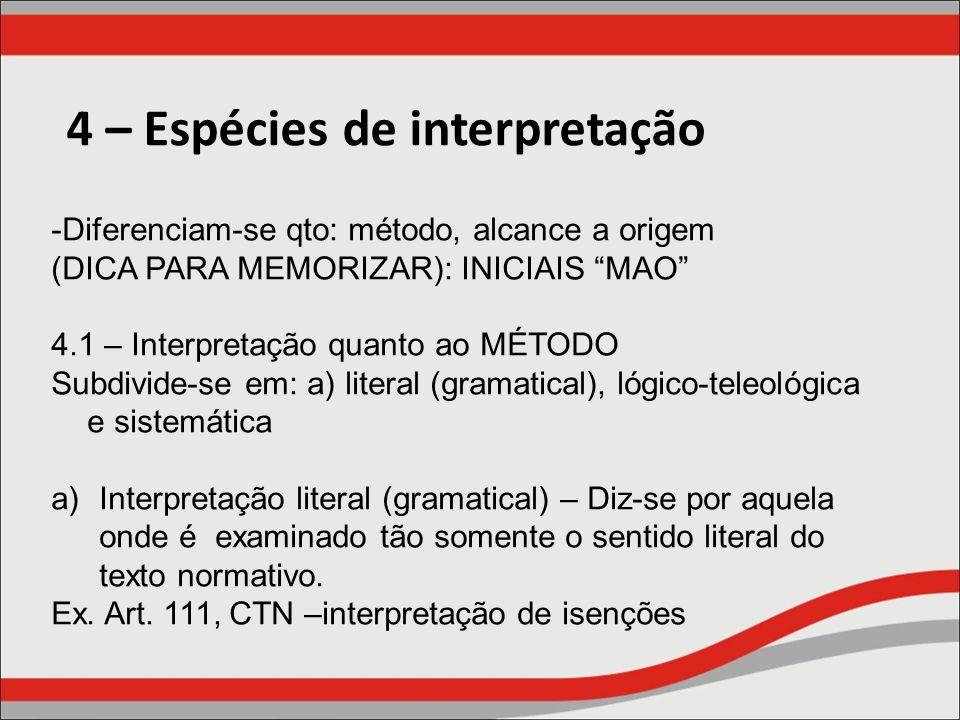 4 – Espécies de interpretação -Diferenciam-se qto: método, alcance a origem (DICA PARA MEMORIZAR): INICIAIS MAO 4.1 – Interpretação quanto ao MÉTODO S