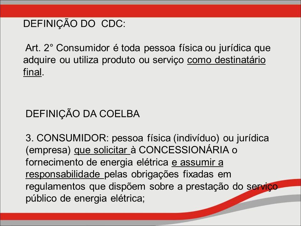 DEFINIÇÃO DO CDC: Art. 2° Consumidor é toda pessoa física ou jurídica que adquire ou utiliza produto ou serviço como destinatário final. DEFINIÇÃO DA