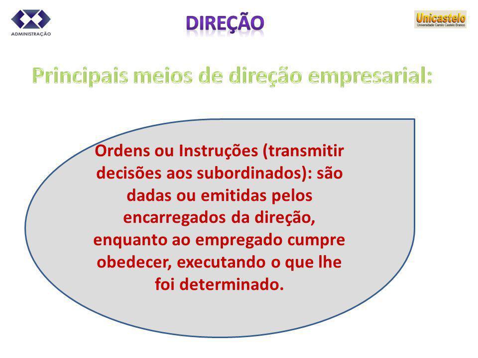 Ordens ou Instruções (transmitir decisões aos subordinados): são dadas ou emitidas pelos encarregados da direção, enquanto ao empregado cumpre obedece