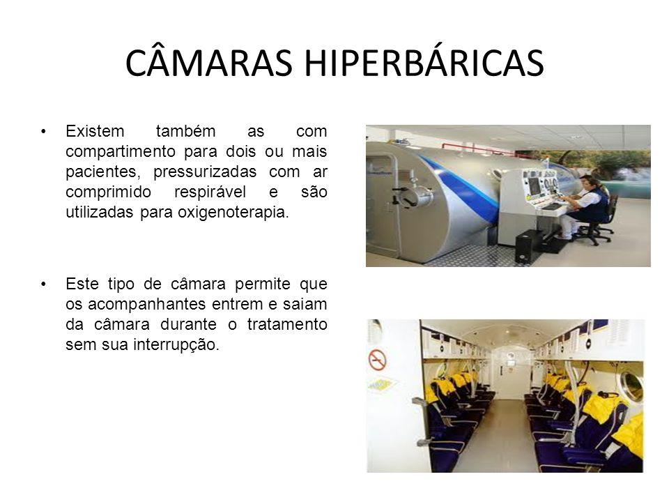 CÂMARAS HIPERBÁRICAS Existem também as com compartimento para dois ou mais pacientes, pressurizadas com ar comprimido respirável e são utilizadas para