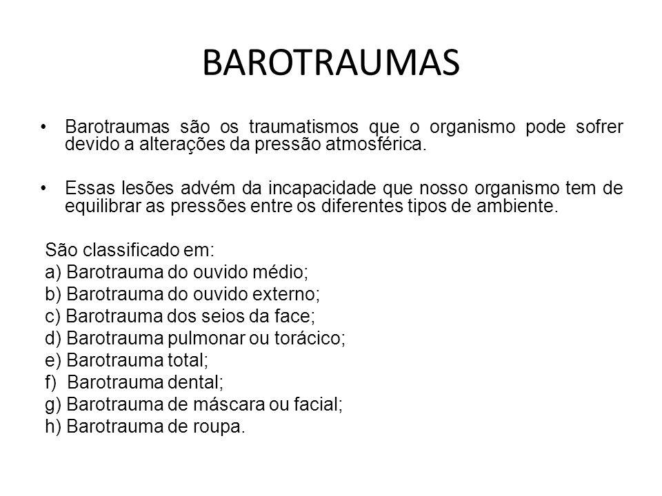 BAROTRAUMAS Barotraumas são os traumatismos que o organismo pode sofrer devido a alterações da pressão atmosférica. Essas lesões advém da incapacidade