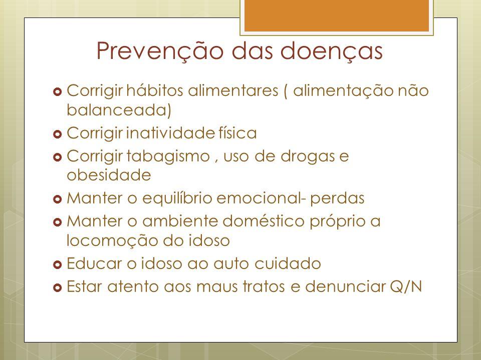Prevenção das doenças Corrigir hábitos alimentares ( alimentação não balanceada) Corrigir inatividade física Corrigir tabagismo, uso de drogas e obesi