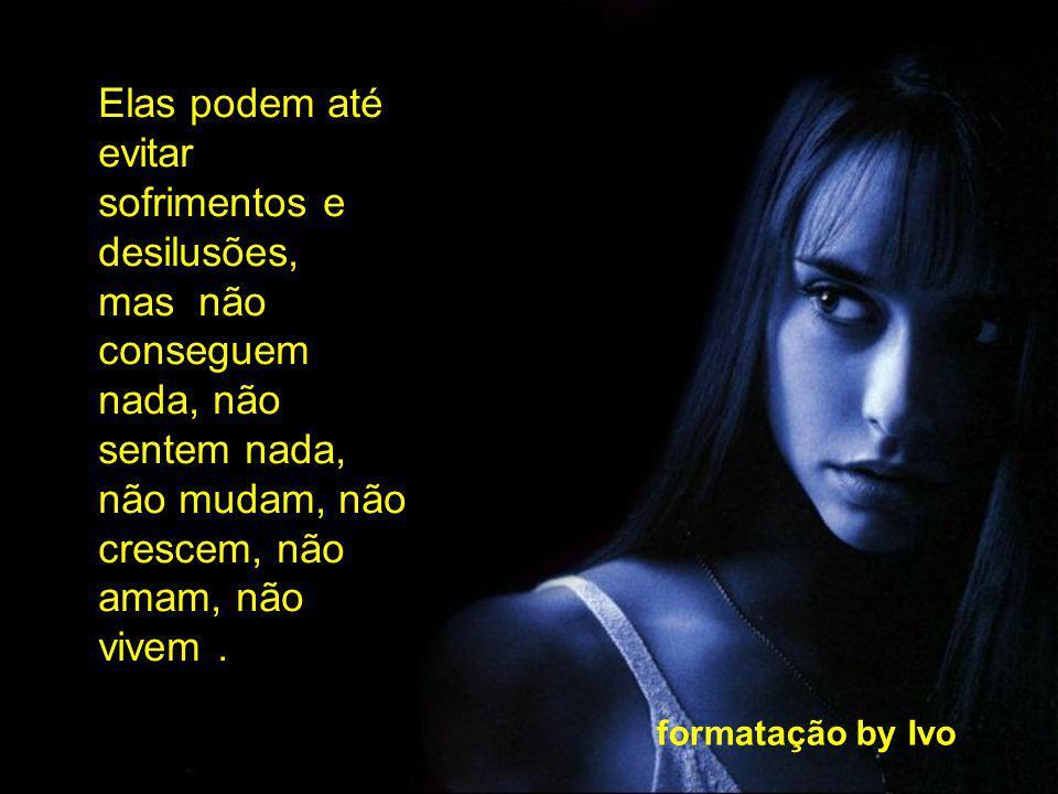 formatação by Ivo Há pessoas que não correm nenhum risco, não faz nada, não têm nada e não são nada.