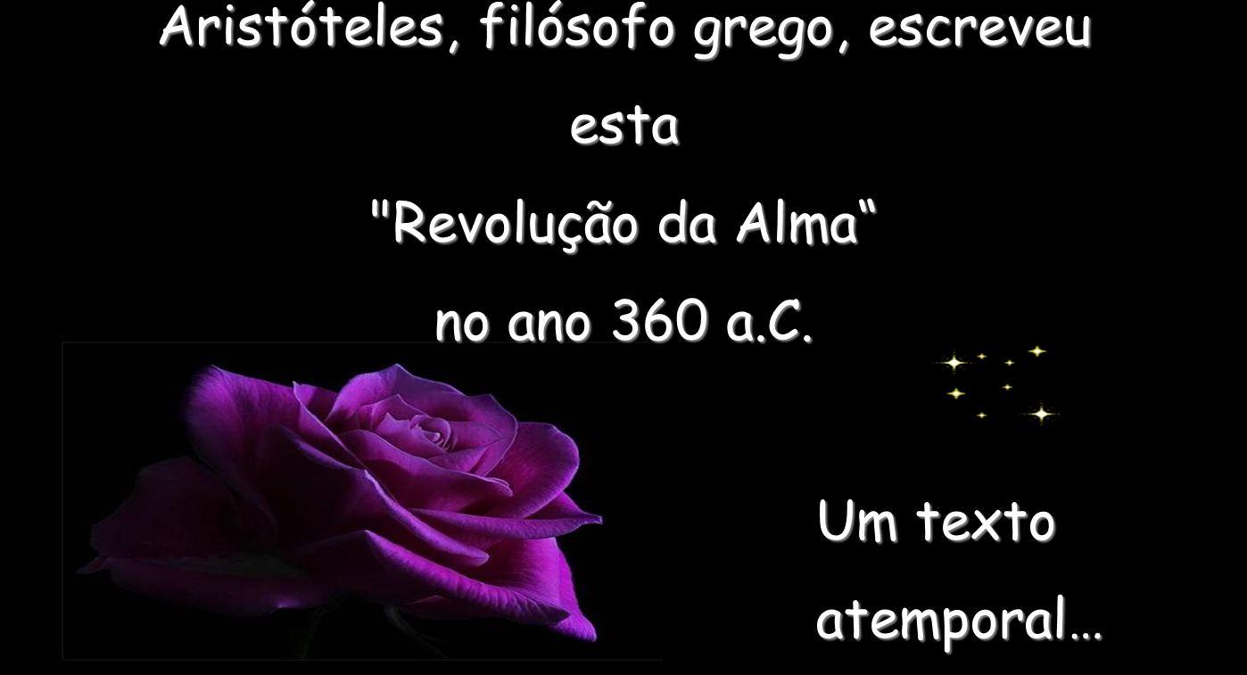 Um texto atemporal… Aristóteles, filósofo grego, escreveu esta Revolução da Alma no ano 360 a.C.