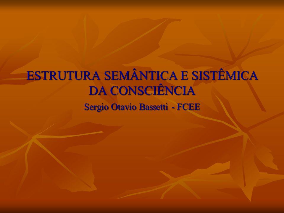 ESTRUTURA SEMÂNTICA E SISTÊMICA DA CONSCIÊNCIA Sergio Otavio Bassetti - FCEE