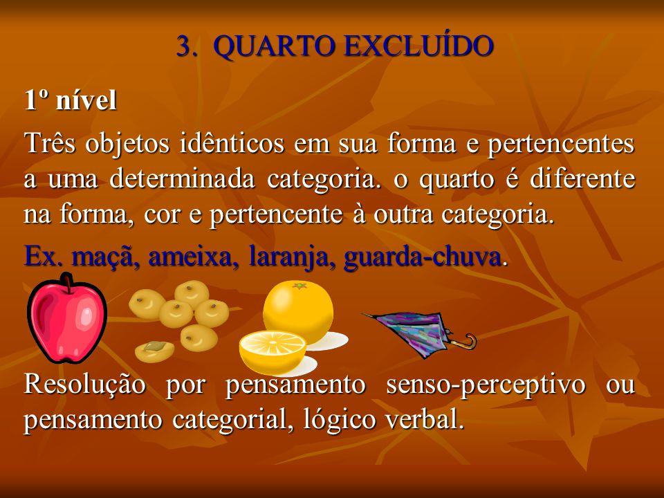 3. QUARTO EXCLUÍDO 1º nível Três objetos idênticos em sua forma e pertencentes a uma determinada categoria. o quarto é diferente na forma, cor e perte