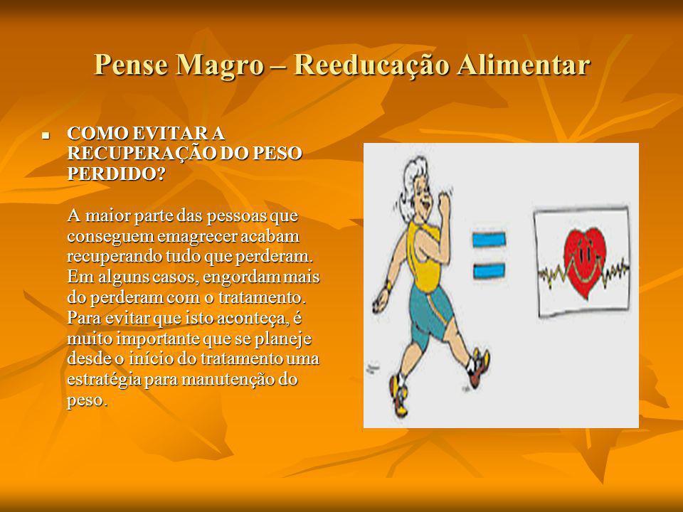 Pense Magro – Reeducação Alimentar COMO EVITAR A RECUPERAÇÃO DO PESO PERDIDO.