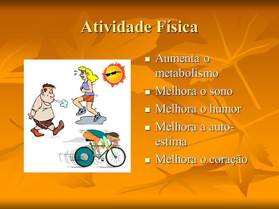 Atividade Física Aumenta o metabolismo Aumenta o metabolismo Melhora o sono Melhora o sono Melhora o humor Melhora o humor Melhora a auto- estima Melhora a auto- estima Melhora o coração Melhora o coração