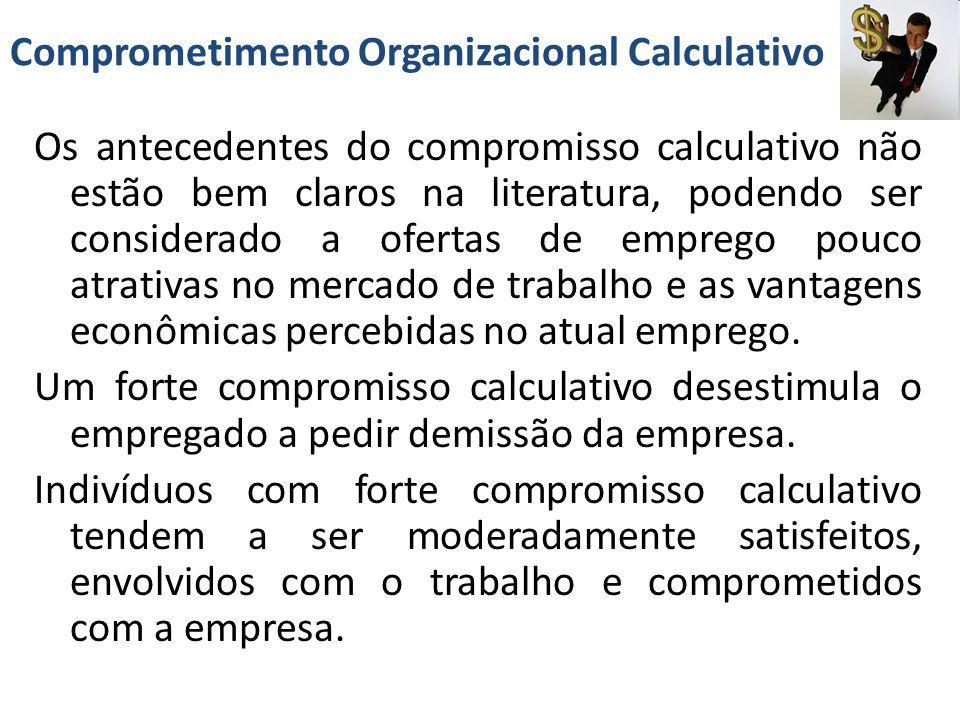 Comprometimento Organizacional Calculativo Os antecedentes do compromisso calculativo não estão bem claros na literatura, podendo ser considerado a of