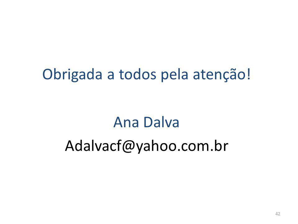 Obrigada a todos pela atenção! Ana Dalva Adalvacf@yahoo.com.br 42