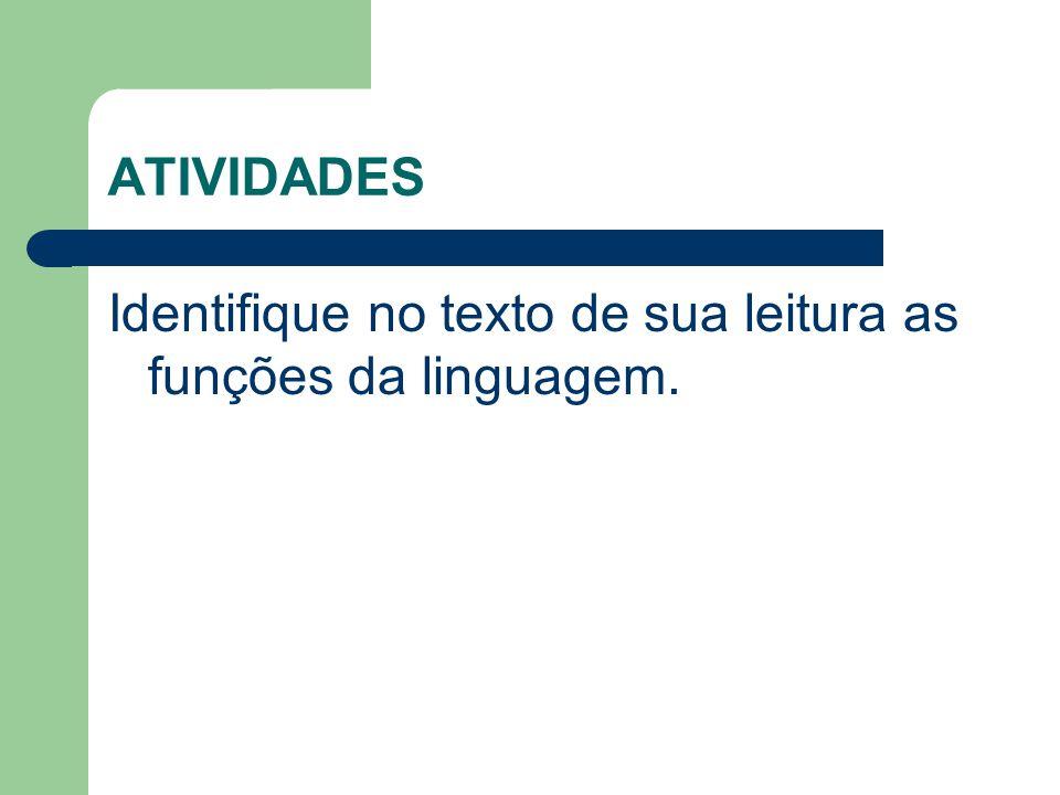 ATIVIDADES Identifique no texto de sua leitura as funções da linguagem.