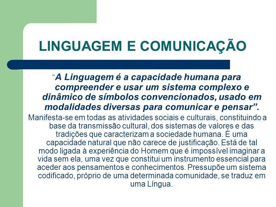 LINGUAGEM E COMUNICAÇÃO A Linguagem é a capacidade humana para compreender e usar um sistema complexo e dinâmico de símbolos convencionados, usado em