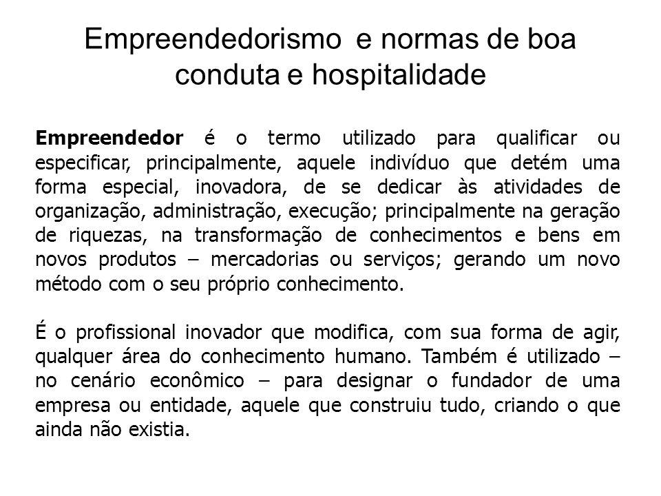 Empreendedorismo e normas de boa conduta e hospitalidade Empreendedor é o termo utilizado para qualificar ou especificar, principalmente, aquele indiv