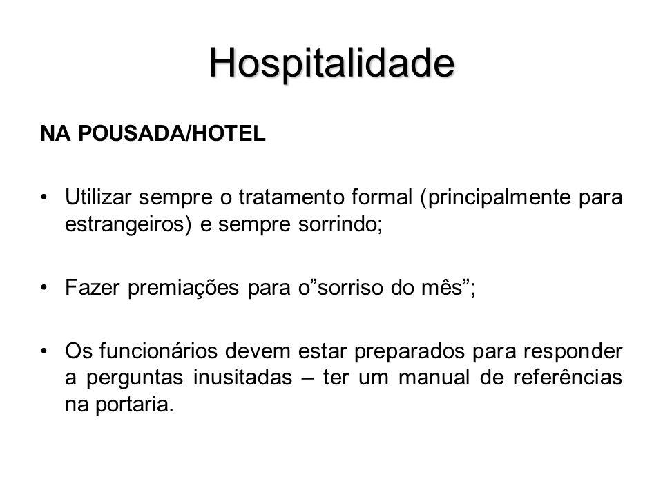 Hospitalidade NA POUSADA/HOTEL Utilizar sempre o tratamento formal (principalmente para estrangeiros) e sempre sorrindo; Fazer premiações para osorris