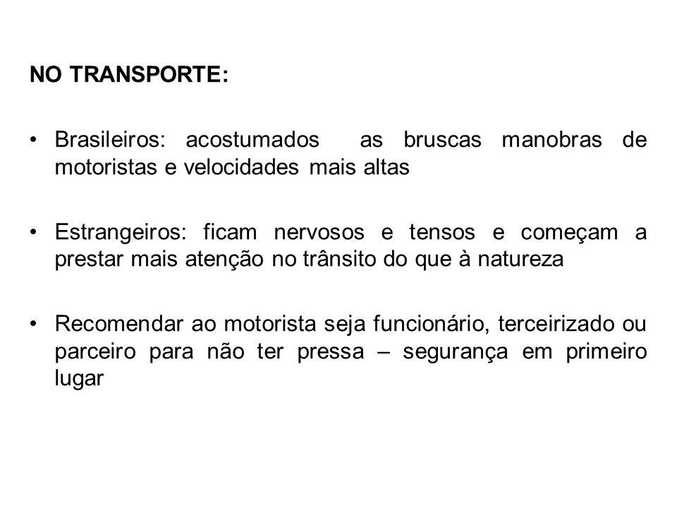 NO TRANSPORTE: Brasileiros: acostumados as bruscas manobras de motoristas e velocidades mais altas Estrangeiros: ficam nervosos e tensos e começam a p