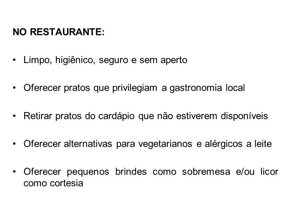 NO RESTAURANTE: Limpo, higiênico, seguro e sem aperto Oferecer pratos que privilegiam a gastronomia local Retirar pratos do cardápio que não estiverem