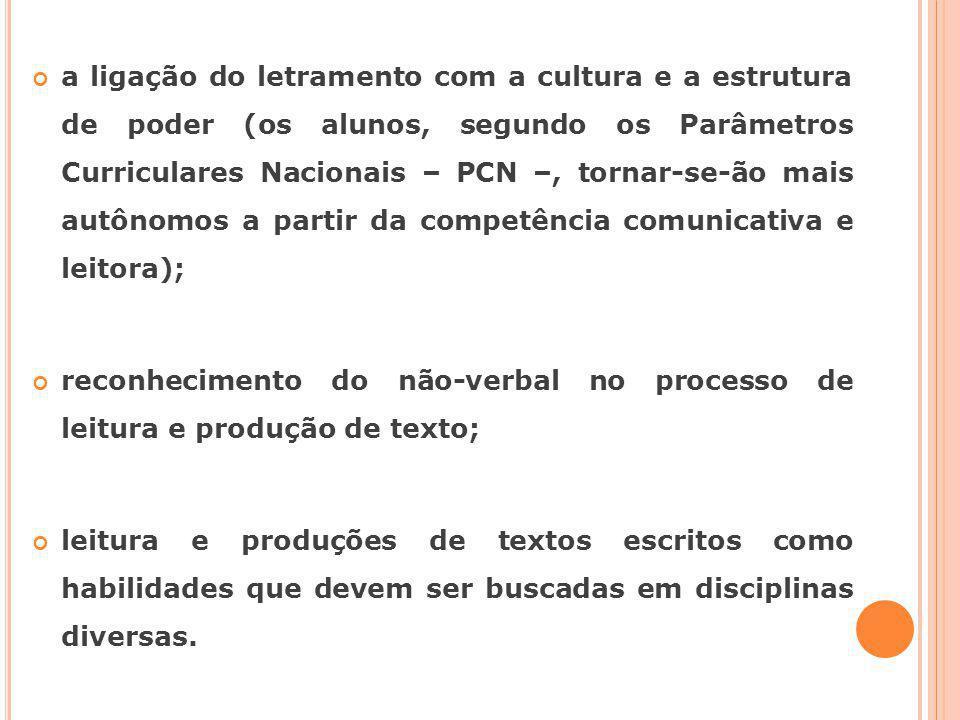 a ligação do letramento com a cultura e a estrutura de poder (os alunos, segundo os Parâmetros Curriculares Nacionais – PCN –, tornar-se-ão mais autôn