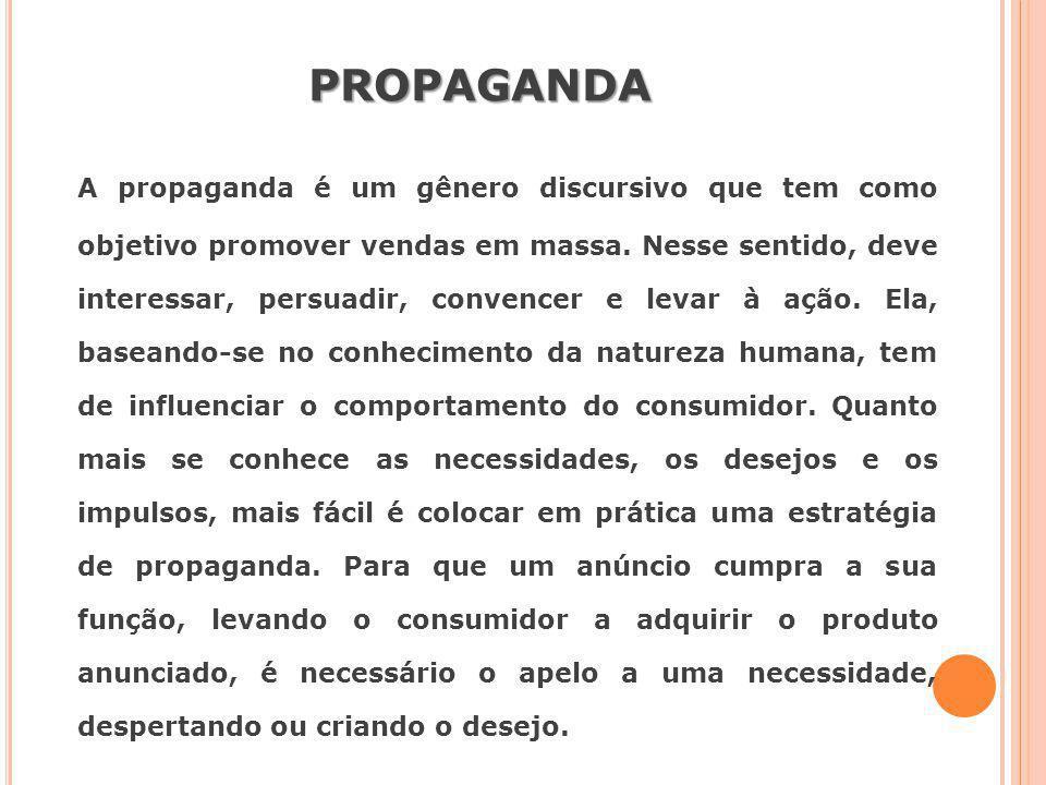 PROPAGANDA A propaganda é um gênero discursivo que tem como objetivo promover vendas em massa. Nesse sentido, deve interessar, persuadir, convencer e