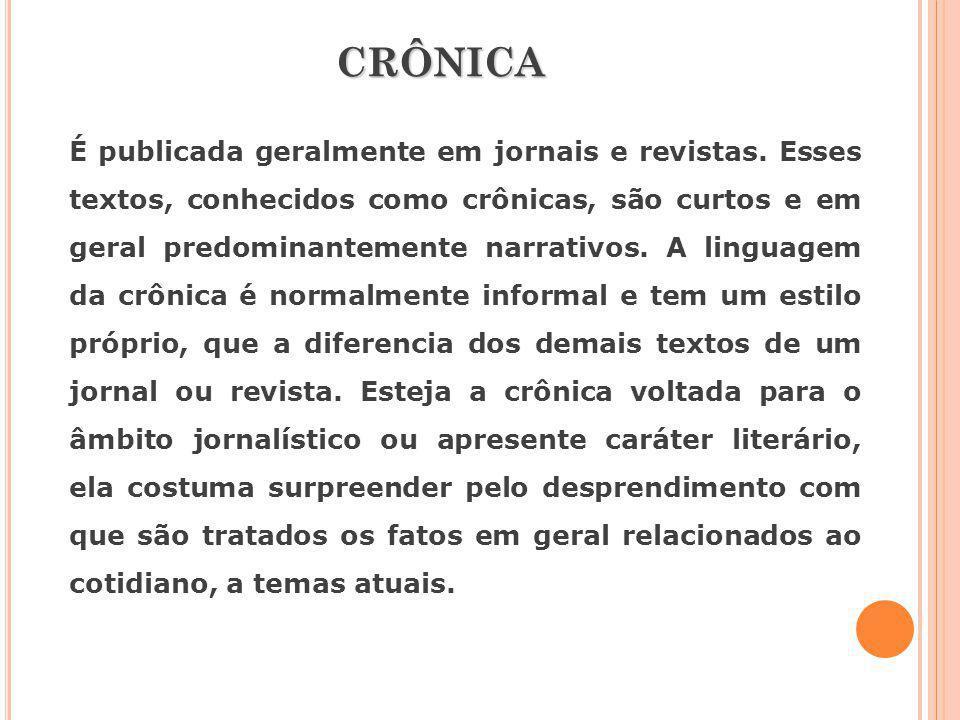 CRÔNICA É publicada geralmente em jornais e revistas. Esses textos, conhecidos como crônicas, são curtos e em geral predominantemente narrativos. A li