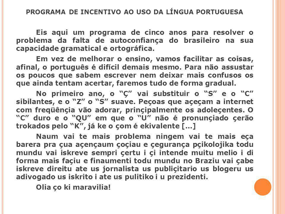 PROGRAMA DE INCENTIVO AO USO DA LÍNGUA PORTUGUESA Eis aqui um programa de cinco anos para resolver o problema da falta de autoconfiança do brasileiro