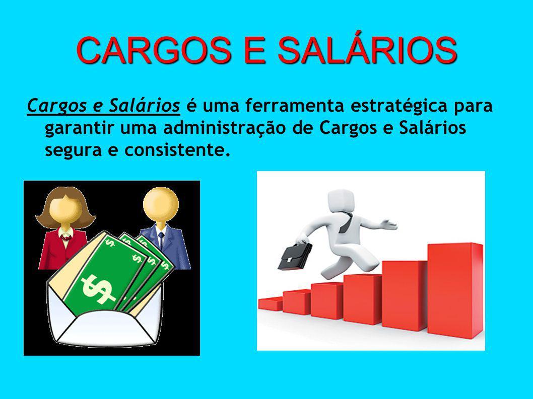 CARGOS E SALÁRIOS Cargos e Salários é uma ferramenta estratégica para garantir uma administração de Cargos e Salários segura e consistente.