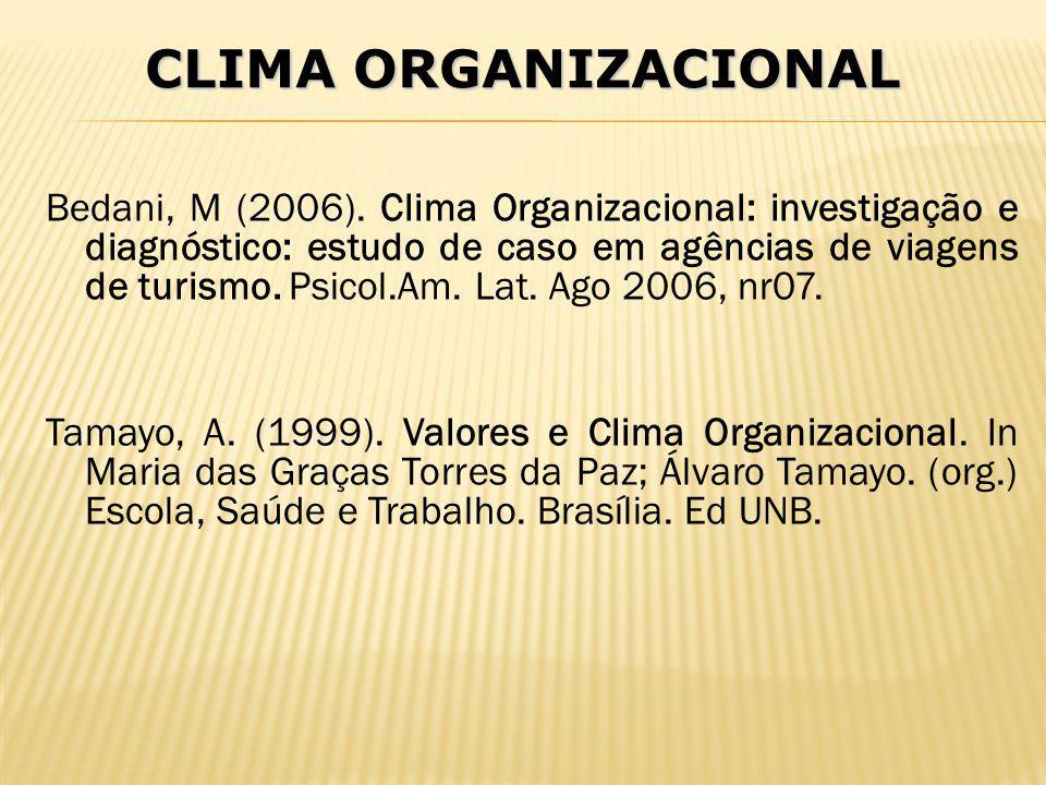 Bedani, M (2006). Clima Organizacional: investigação e diagnóstico: estudo de caso em agências de viagens de turismo. Psicol.Am. Lat. Ago 2006, nr07.
