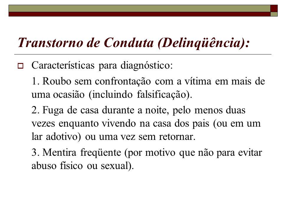 Transtorno de Conduta (Delinqüência): Características para diagnóstico: 1. Roubo sem confrontação com a vítima em mais de uma ocasião (incluindo falsi