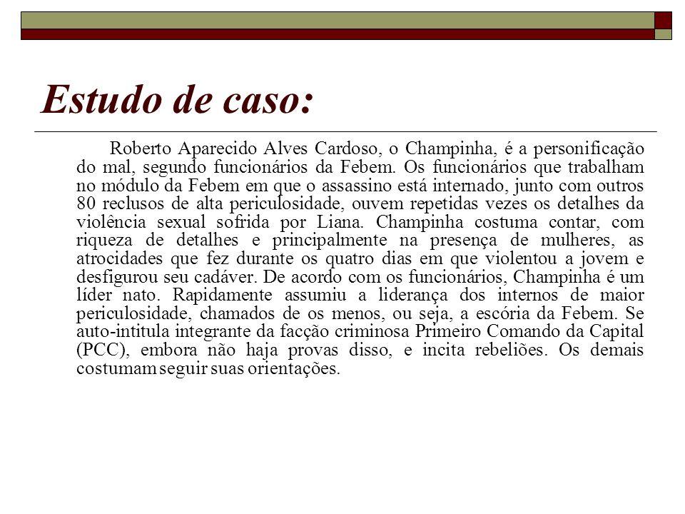 Estudo de caso: Roberto Aparecido Alves Cardoso, o Champinha, é a personificação do mal, segundo funcionários da Febem. Os funcionários que trabalham