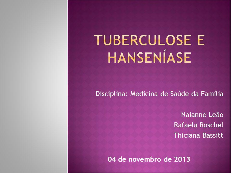 Disciplina: Medicina de Saúde da Família Naianne Leão Rafaela Roschel Thiciana Bassitt 04 de novembro de 2013