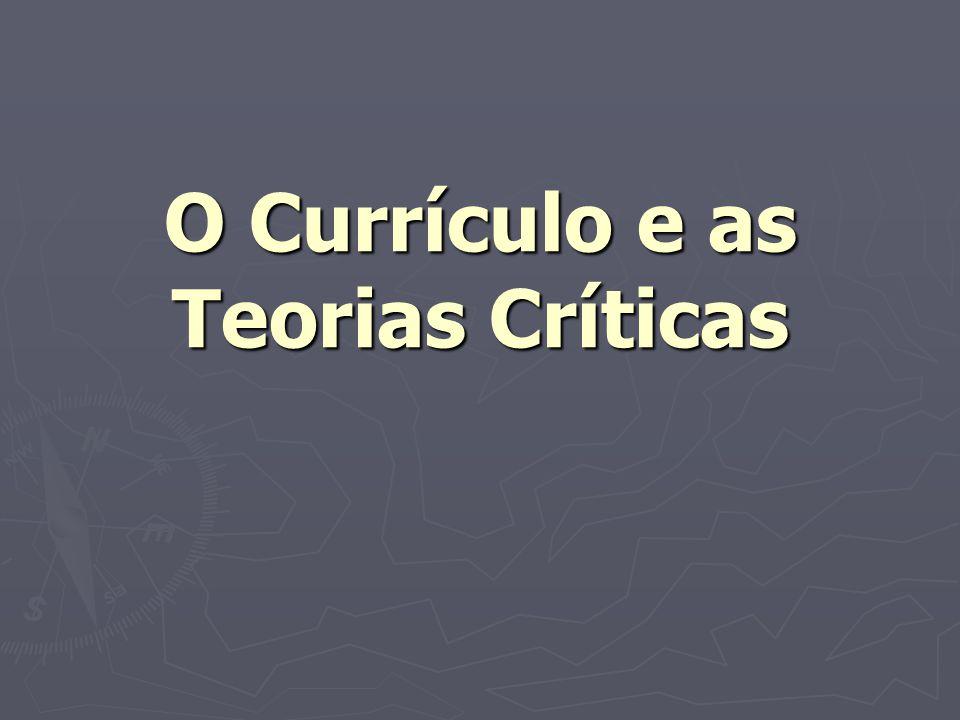 O Currículo e as Teorias Críticas