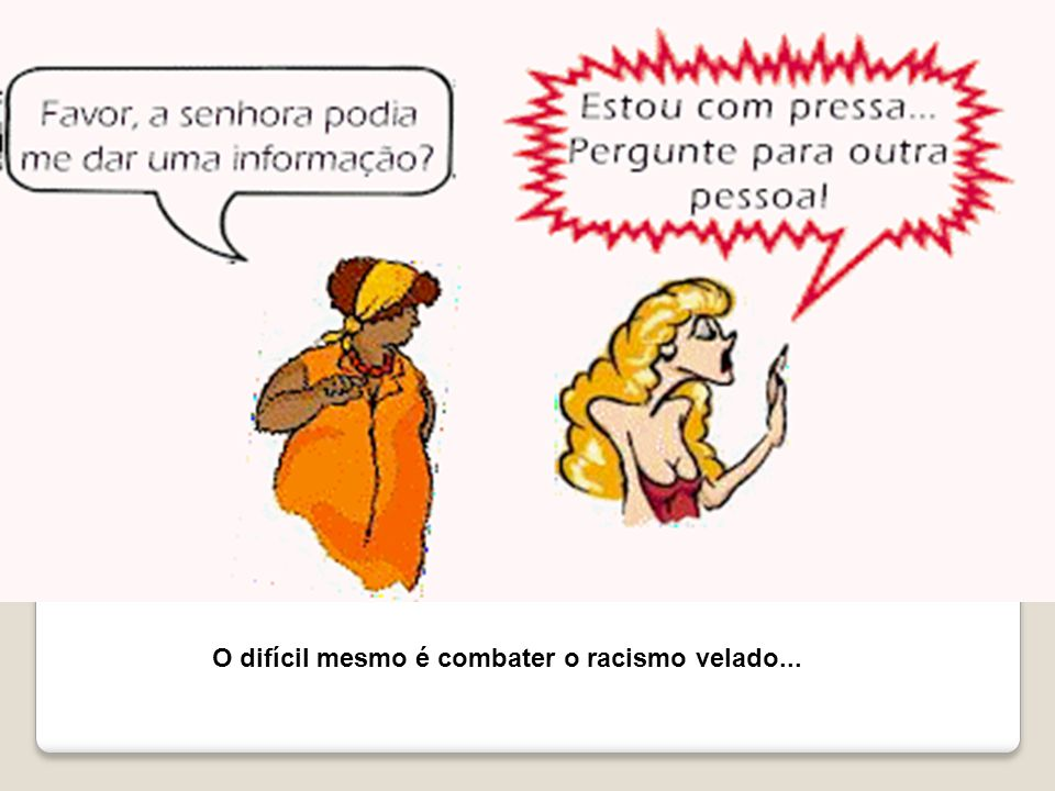 RACISMO A discriminação racial é condenada explicitamente pela Constituição brasileira.