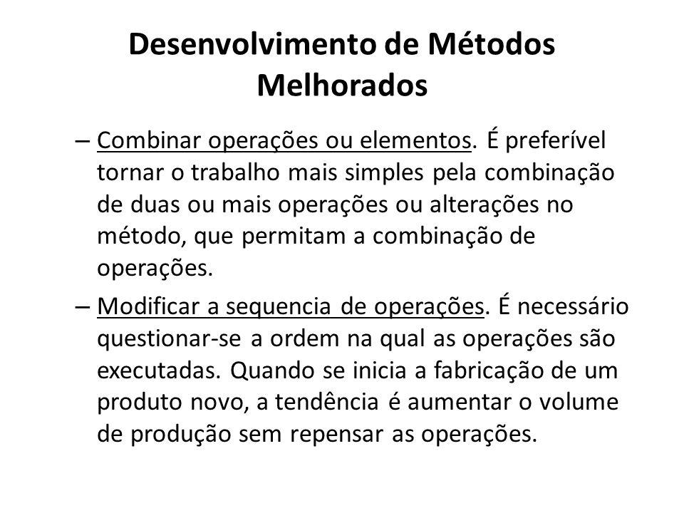 – Combinar operações ou elementos. É preferível tornar o trabalho mais simples pela combinação de duas ou mais operações ou alterações no método, que