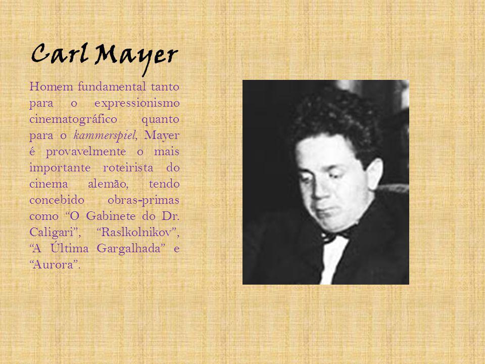 Carl Mayer Homem fundamental tanto para o expressionismo cinematográfico quanto para o kammerspiel, Mayer é provavelmente o mais importante roteirista