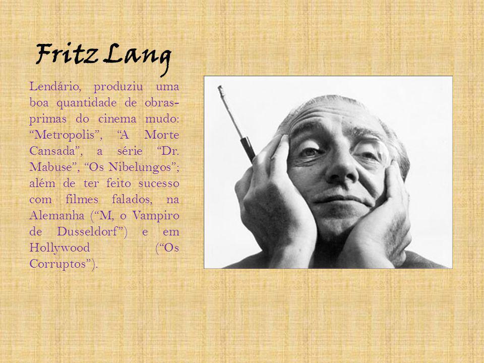 Fritz Lang Lendário, produziu uma boa quantidade de obras- primas do cinema mudo: Metropolis, A Morte Cansada, a série Dr. Mabuse, Os Nibelungos; além