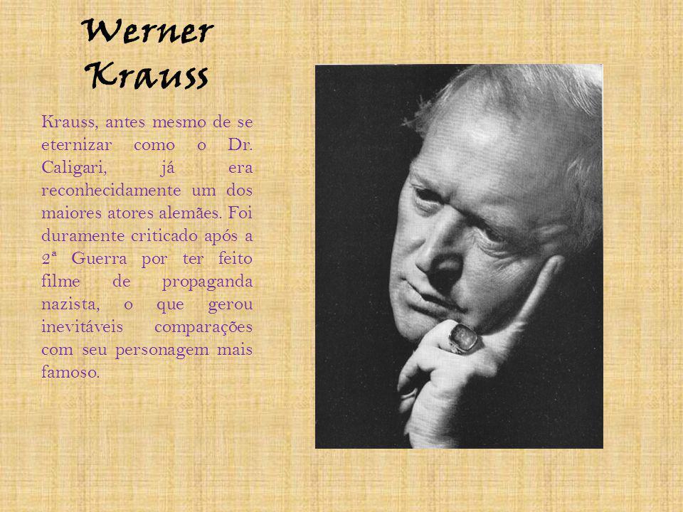 Werner Krauss Krauss, antes mesmo de se eternizar como o Dr. Caligari, já era reconhecidamente um dos maiores atores alemães. Foi duramente criticado