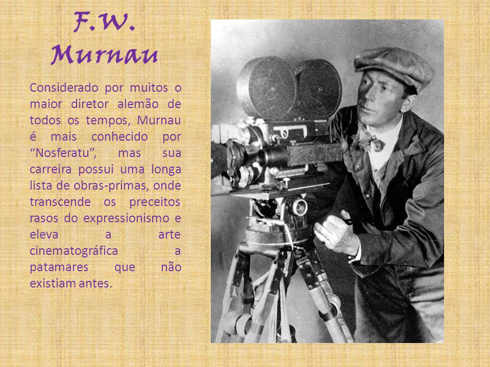 F.W. Murnau Considerado por muitos o maior diretor alemão de todos os tempos, Murnau é mais conhecido por Nosferatu, mas sua carreira possui uma longa