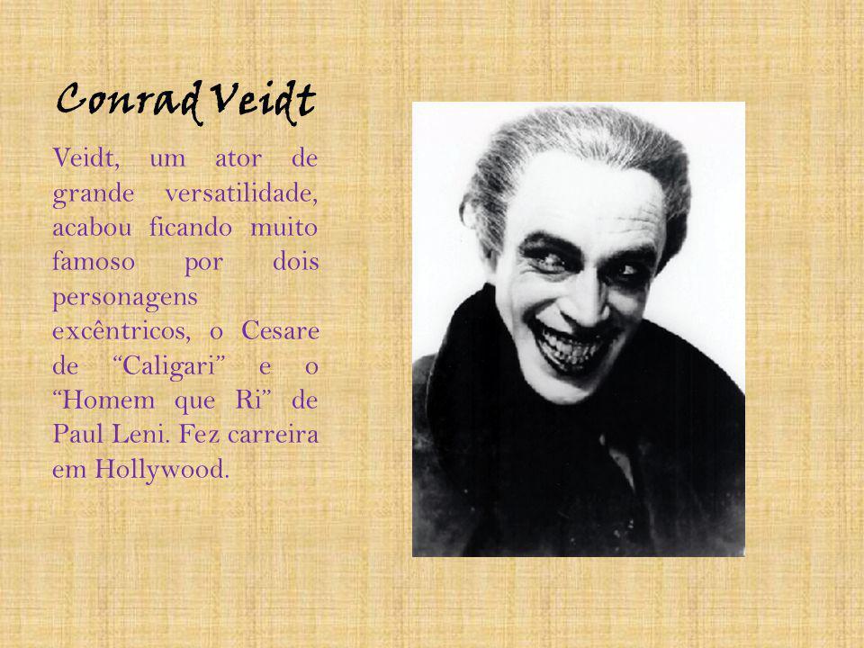 Conrad Veidt Veidt, um ator de grande versatilidade, acabou ficando muito famoso por dois personagens excêntricos, o Cesare de Caligari e o Homem que