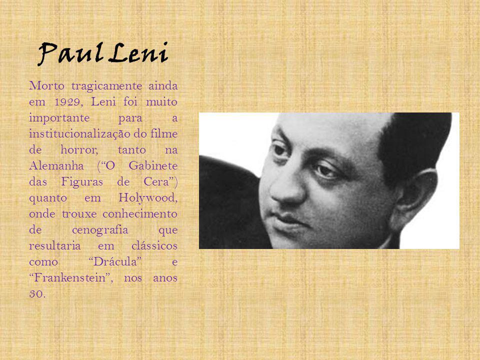 Paul Leni Morto tragicamente ainda em 1929, Leni foi muito importante para a institucionalização do filme de horror, tanto na Alemanha (O Gabinete das