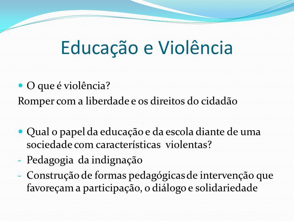 Educação e Violência O que é violência? Romper com a liberdade e os direitos do cidadão Qual o papel da educação e da escola diante de uma sociedade c