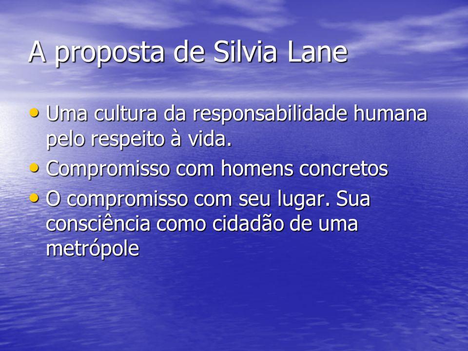 A proposta de Silvia Lane Uma cultura da responsabilidade humana pelo respeito à vida. Uma cultura da responsabilidade humana pelo respeito à vida. Co