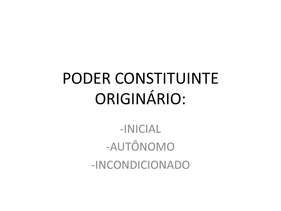 PODER CONSTITUINTE ORIGINÁRIO: -INICIAL -AUTÔNOMO -INCONDICIONADO