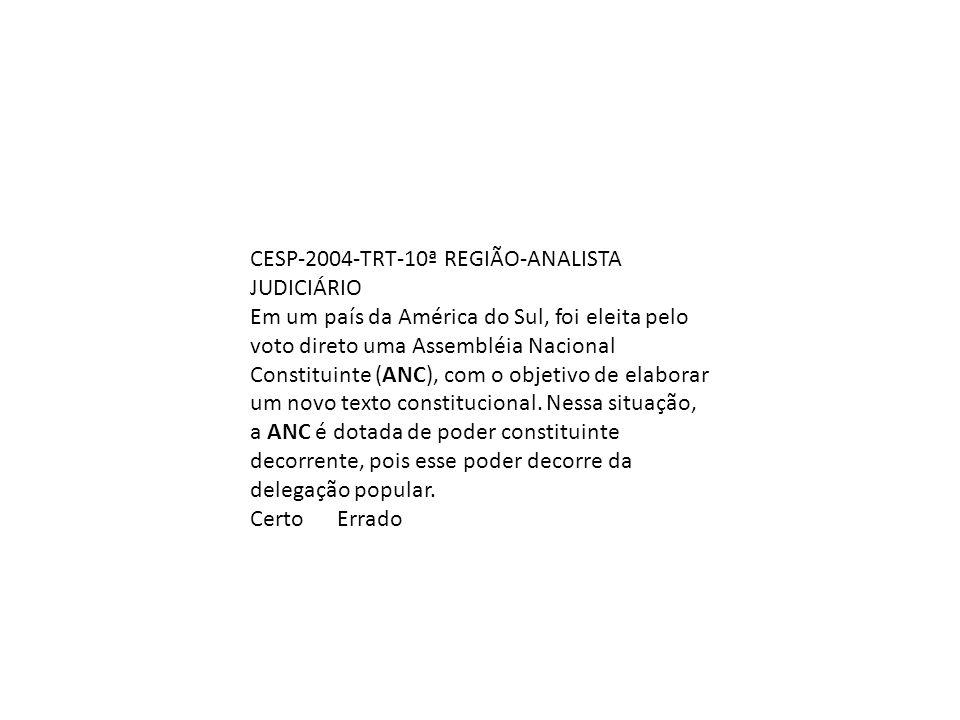 CESP-2004-TRT-10ª REGIÃO-ANALISTA JUDICIÁRIO Em um país da América do Sul, foi eleita pelo voto direto uma Assembléia Nacional Constituinte (ANC), com o objetivo de elaborar um novo texto constitucional.