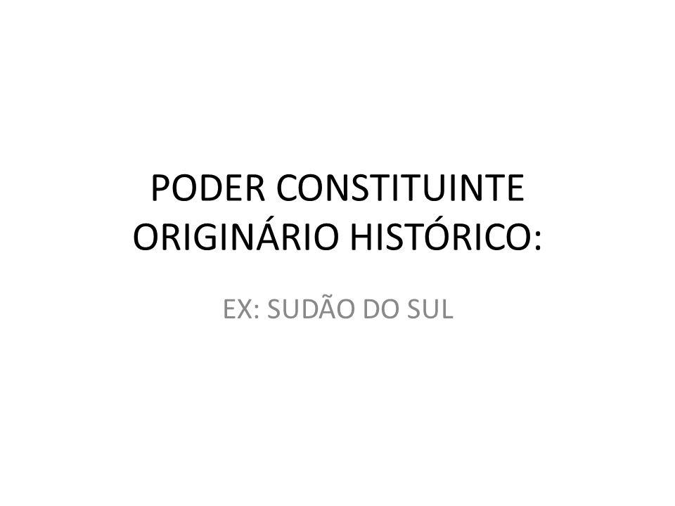 PODER CONSTITUINTE ORIGINÁRIO HISTÓRICO: EX: SUDÃO DO SUL