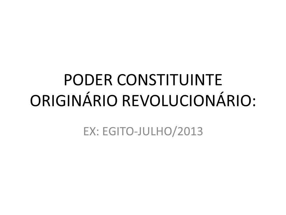 PODER CONSTITUINTE ORIGINÁRIO REVOLUCIONÁRIO: EX: EGITO-JULHO/2013