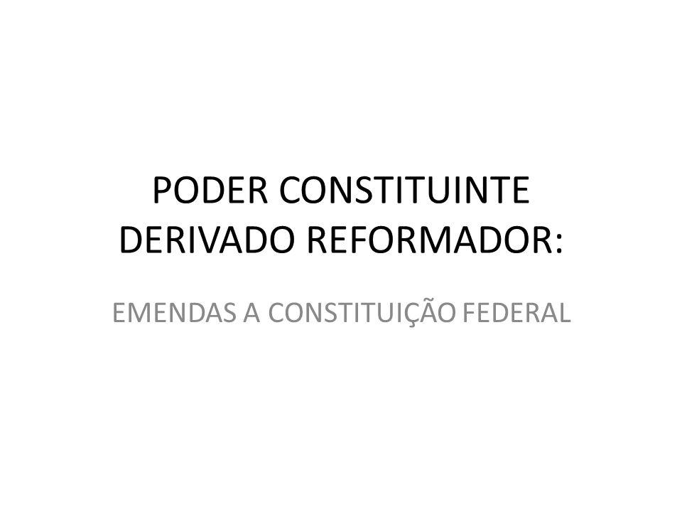 PODER CONSTITUINTE DERIVADO REFORMADOR: EMENDAS A CONSTITUIÇÃO FEDERAL