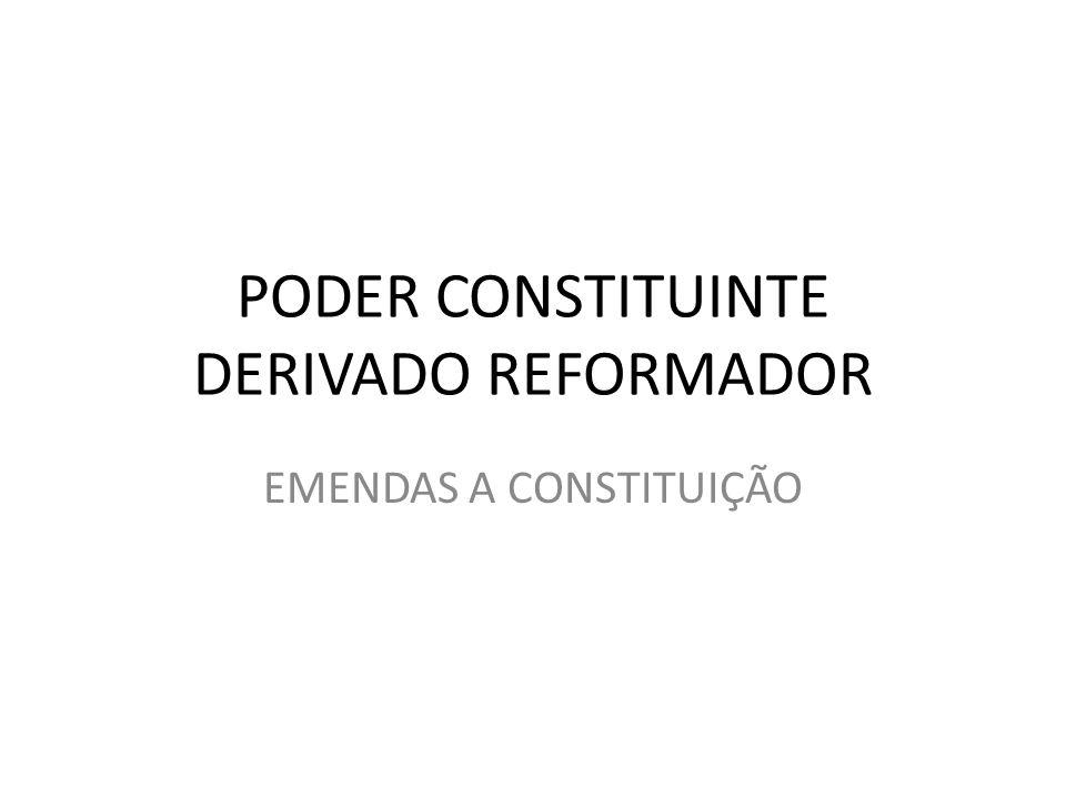 PODER CONSTITUINTE DERIVADO REFORMADOR EMENDAS A CONSTITUIÇÃO