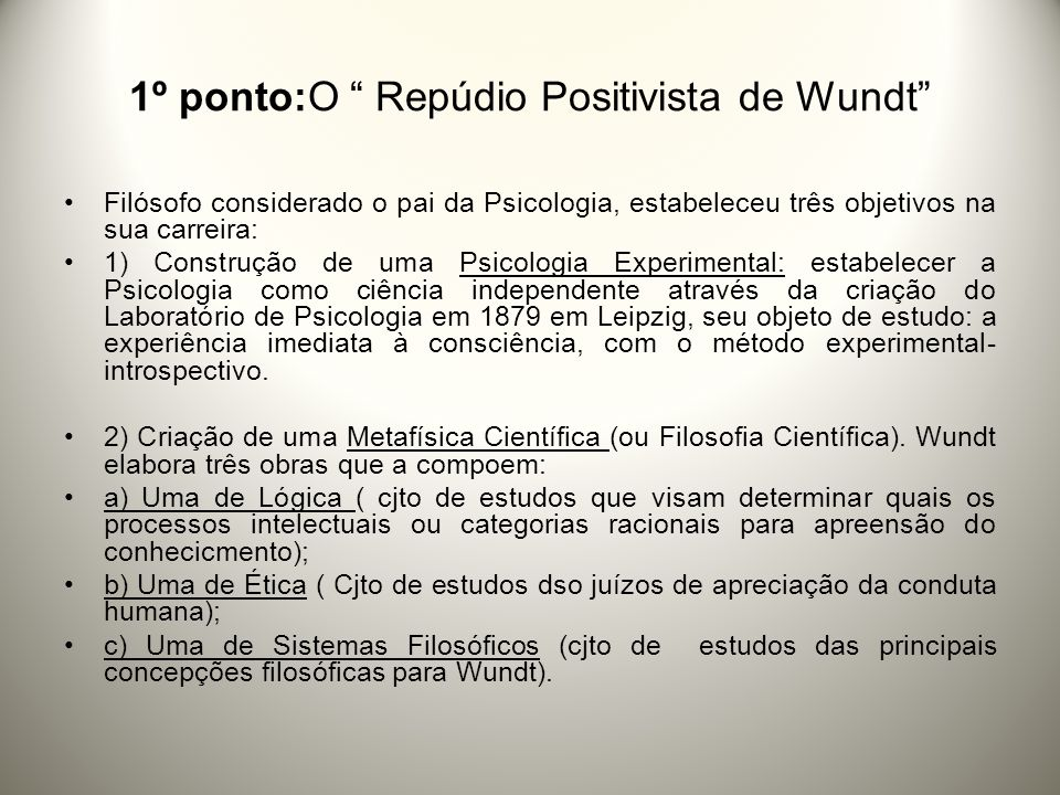 O Repúdio Positivista de Wundt Para um positivista uma filosofia que se propunha a ser Metafísica Científica é um retrocesso no desenvolvimento do pensamento científico.