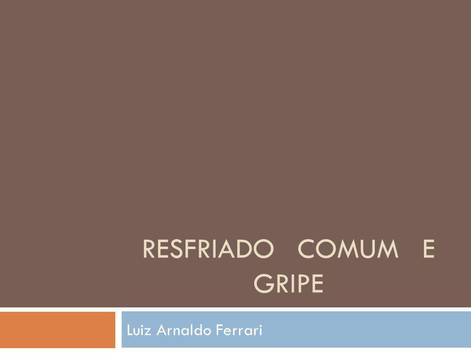 RESFRIADO COMUM E GRIPE Luiz Arnaldo Ferrari